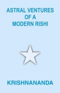 Astral Ventures of Modern Rishi by Krishnananda