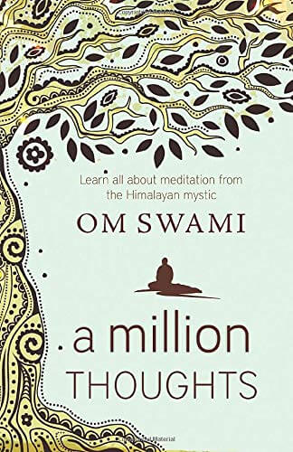 A Million Thoughts Learn All About Meditation from The Himalayan Mystic