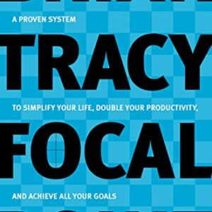 Focal Point - A Proven System to Simplify Your Life, Double Your Productivity, and Achieve All Your Goals