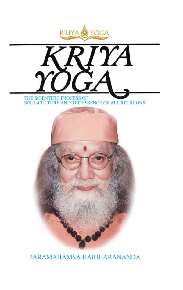 Kriya Yoga The Scientific Process of Soul Culture and the Essence of All Religions