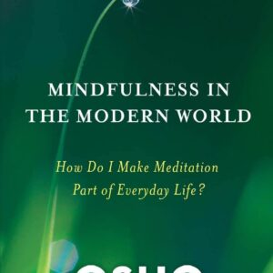 Mindfulness in the Modern World How Do I Make Meditation Part of Everyday Life (Osho Life Essentials)