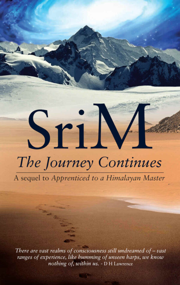 Sri M Journey Continues A Sequel To Apprenticed To A Himalayan Master