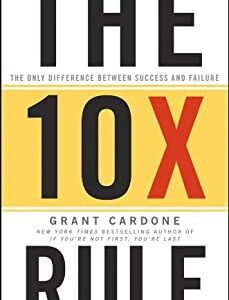 The 10X Rule The Only Difference Between Success and Failure