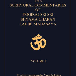 The Scriptural Commentaries of Yogiraj Sri Sri Shyama Charan Lahiri Mahasaya: Volume 2