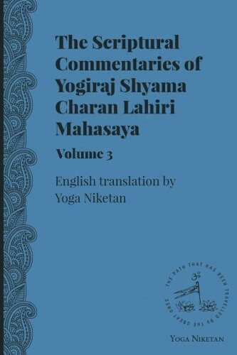 The Scriptural Commentaries of Yogiraj Sri Sri Shyama Charan Lahiri Mahasaya Volume 3