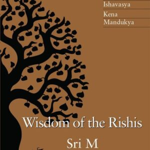 Wisdom of the Rishis The Three Upanishads Ishavasya, Kena & Mandukya