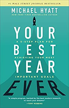 Your Best Year Ever A 5-Step Plan for Achieving Your Most Important Goals
